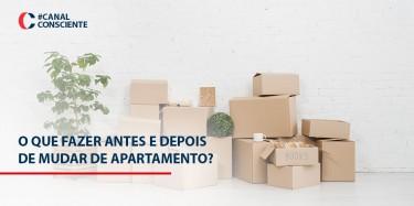 O que fazer antes e depois da mudança de apartamento?